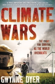 Climate Wars - The Fight for Survival as the World Overheats ebook by Gwynne Dyer