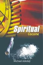 Spiritual Cocaine ebook by Michael Adedeji