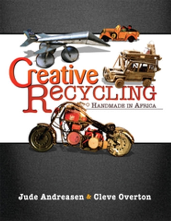 Creative Recycling - Handmade in Africa ebook by Jude Andreasen,Cleve Overton