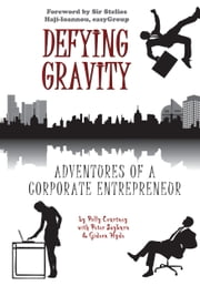 Defying Gravity - Adventures of a Corporate Entrepreneur ebook by Polly Courtney,Peter Sayburn,Gideon Hyde