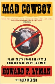 Mad Cowboy - Plain Truth from the Cattle Rancher Who Won't Eat Meat ebook by Howard F. Lyman, Glen Merzer