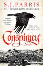 Conspiracy: A gripping spy thriller in the No. 1 Sunday Times bestselling historical crime series (Giordano Bruno, Book 5) ebook by S. J. Parris