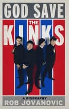 God Save The Kinks - A Biography ebook by Rob Jovanovic
