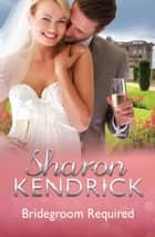 Bridegroom Required - 3 Book Box Set ebook by Sharon Kendrick