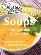 JeBouffe-Express Soups from Garden Vegetables.Quick and Easy delectable recipes ebook by JeBouffe