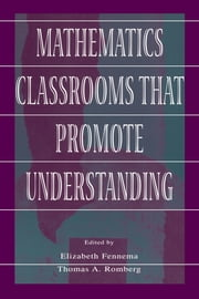 Mathematics Classrooms That Promote Understanding ebook by Elizabeth Fennema,Thomas A. Romberg
