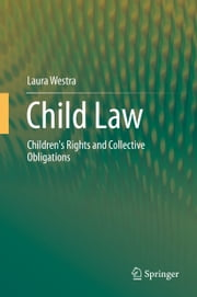 Child Law - Children's Rights and Collective Obligations ebook by Laura Westra