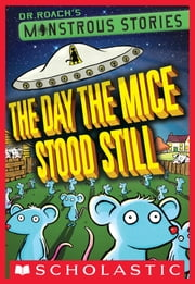 Monstrous Stories #4: The Day the Mice Stood Still ebook by Dr. Roach