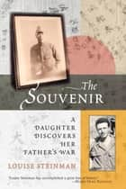 The Souvenir - A Daughter Discovers Her Father's War ebook by Louise Steinman