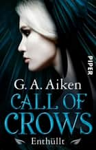 Call of Crows - Enthüllt - Roman eBook by G. A. Aiken, Michaela Link