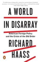 A World in Disarray - American Foreign Policy and the Crisis of the Old Order電子書籍 Richard Haass