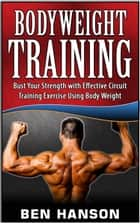 Bodyweight Training: Bust Your Strength with Effective Circuit Training Exercise Using Body Weight ebook by