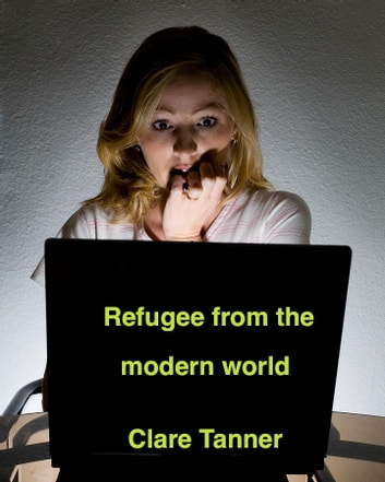 Refugee From The Modern World ebook by Clare Tanner