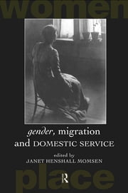 Gender, Migration and Domestic Service ebook by Janet Henshall Momsen