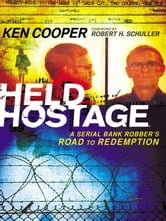 Held Hostage - A Serial Bank Robber's Road to Redemption ebook by Ken Cooper