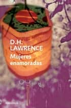 Mujeres enamoradas ebook by D.H. Lawrence