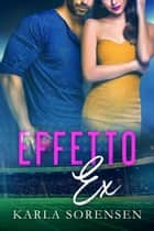 Effetto Ex eBook by Karla Sorensen