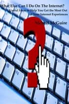 What Else Can I Do on the Internet? ebook by Nicholl McGuire