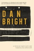 The Story of Dan Bright - Crime, Corruption and Injustice in the Crescent City ebook by Dan Bright, Justin Nobel, Clive Stafford Smith