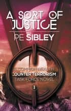 A Sort of Justice - A Commonwealth Counter Terrorism Task Force Novel, #1 ebook by P.E. Sibley