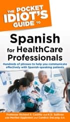 The Pocket Idiot's Guide to Spanish For Health Care Professionals ebook by K.D. Sullivan, Prof. Richard P. Castillo