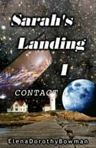 Contact: Sarah's Landing Vol. I ebook by Elena Dorothy Bowman