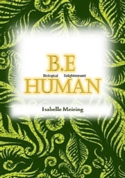 BE Human: Biological Enlightenment ebook by Isabelle Meiring