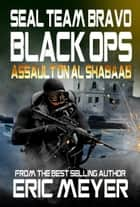 SEAL Team Bravo: Black Ops - Assault on Al Shabaab ebook by Eric Meyer