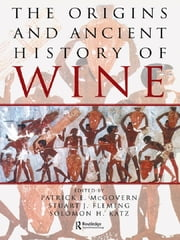 The Origins and Ancient History of Wine - Food and Nutrition in History and Antropology ebook by Patrick E. McGovern,Stuart J. Fleming,Solomon H. Katz