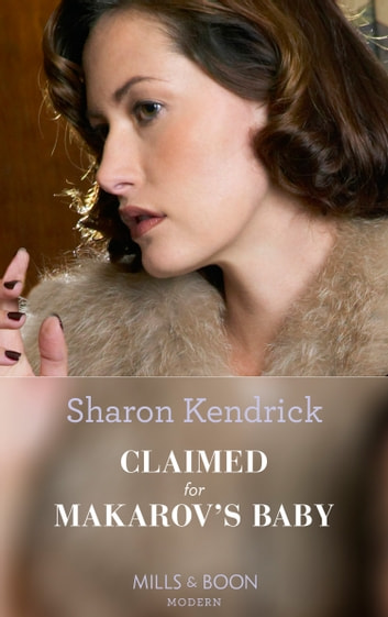 Claimed For Makarov's Baby (Mills & Boon Modern) (The Bond of Billionaires, Book 1) ebook by Sharon Kendrick,Amanda Cinelli