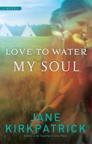 Love to Water My Soul ebook by Jane Kirkpatrick