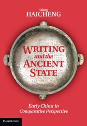 Writing and the Ancient State - Early China in Comparative Perspective ebook by Dr Haicheng Wang