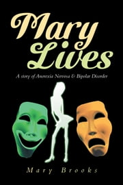 Mary Lives - A story of Anorexia Nervosa & Bipolar Disorder ebook by Mary Brooks
