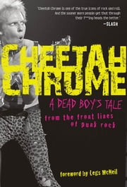 Cheetah Chrome - A Dead Boy's Tale: From the Front Lines of Punk Rock ebook by Cheetah Chrome,Legs McNeil