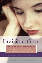 Invisible Girls - The Truth about Sexual Abuse ebook by Dr. Patti Feuereisen, Ph.D.,Caroline Pincus