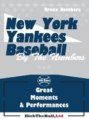 New York Yankees Baseball: By The Numbers ebook by Kick The Ball