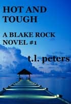 Hot and Tough, A Blake Rock Novel #1 ebook by T.L. Peters