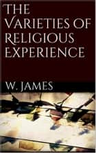 The Varieties of Religious Experience ebook by William James