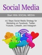 Social Media:Start With Social Media: 46 Steps Social Media Strategy for Marketing on Facebook, Twitter, Youtube, LinkedIn, and Instagram ebook by Ellen Eischen