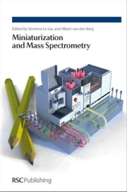 Miniaturization and Mass Spectrometry ebook by le Gac, Severine