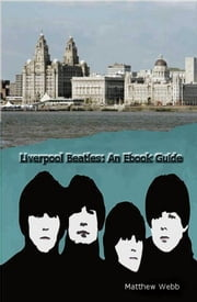 Liverpool Beatles: An Ebook Guide ebook by Matthew Webb