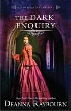 The Dark Enquiry - A Historical Romance ebook by Deanna Raybourn