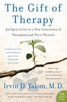 The Gift of Therapy - An Open Letter to a New Generation of Therapists and Their Patients ebook by Irvin Yalom