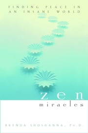 Zen Miracles - Finding Peace in an Insane World ebook by Brenda Shoshanna