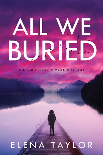 All We Buried - A Sheriff Bet Rivers Mystery ebook by Elena Taylor
