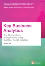 Key Business Analytics - The 60+ Business Analysis Tools Every Manager Needs To Know ebook by Bernard Marr
