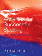 Activities for Successful Spelling - The Essential Guide ebook by Philomena Ott
