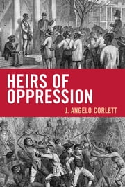 Heirs of Oppression - Racism and Reparations ebook by Angelo J. Corlett