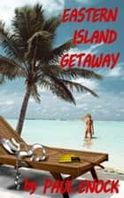 Eastern Island Getaway ebook by Paul Enock