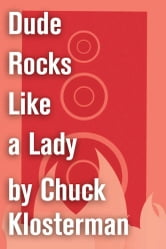 Dude Rocks Like a Lady - An Essay from Chuck Klosterman IV ebook by Chuck Klosterman
